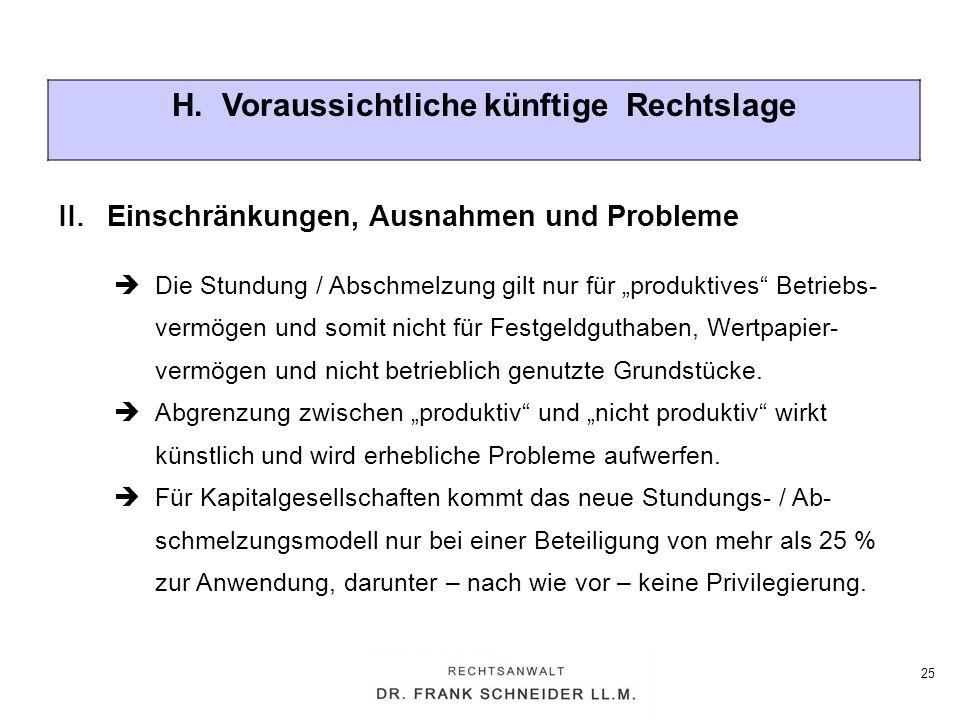 25 H. Voraussichtliche künftige Rechtslage Die Stundung / Abschmelzung gilt nur für produktives Betriebs- vermögen und somit nicht für Festgeldguthabe