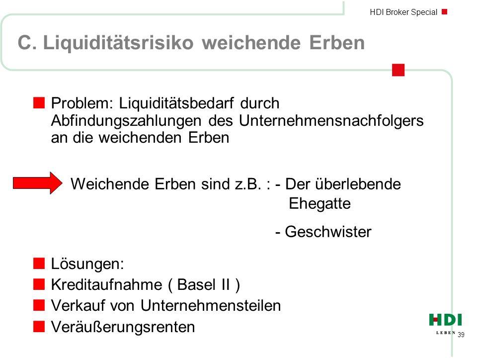 HDI Broker Special 39 C. Liquiditätsrisiko weichende Erben nProblem: Liquiditätsbedarf durch Abfindungszahlungen des Unternehmensnachfolgers an die we