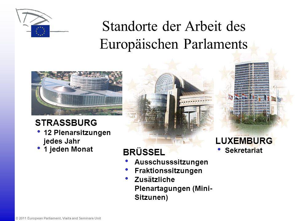 © 2011 European Parliament, Visits and Seminars Unit Standorte der Arbeit des Europäischen Parlaments LUXEMBURG Sekretariat BRÜSSEL Ausschusssitzungen