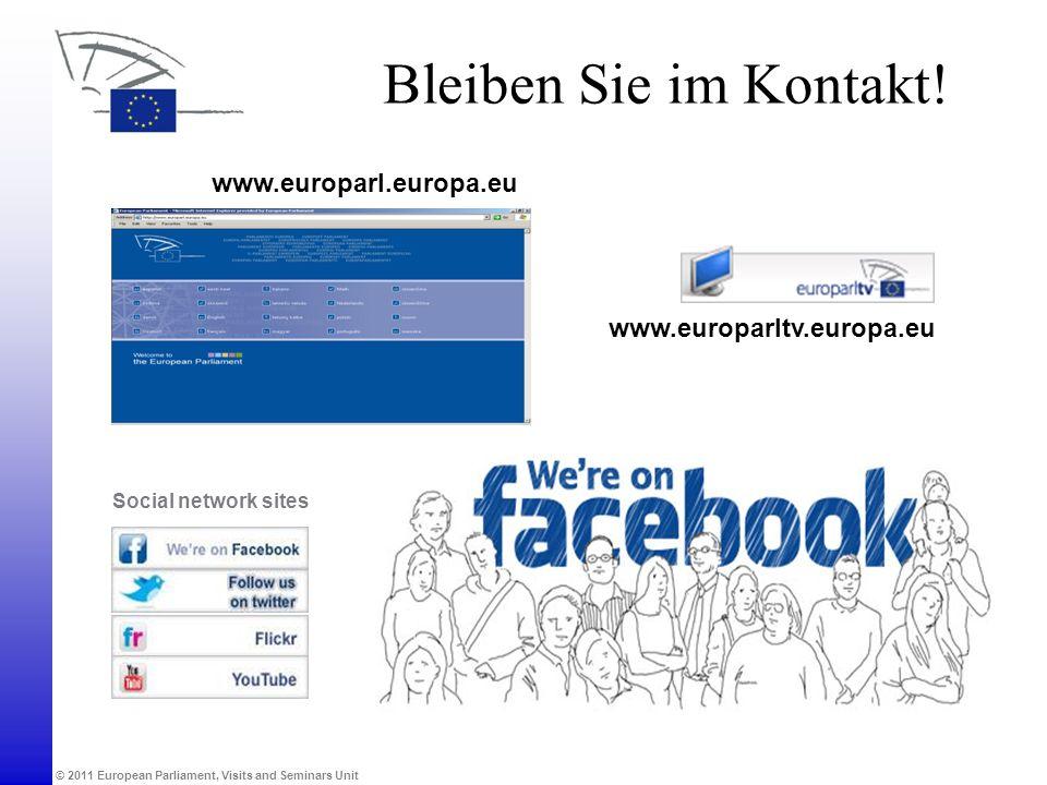 © 2011 European Parliament, Visits and Seminars Unit Bleiben Sie im Kontakt! www.europarl.europa.eu Social network sites www.europarltv.europa.eu