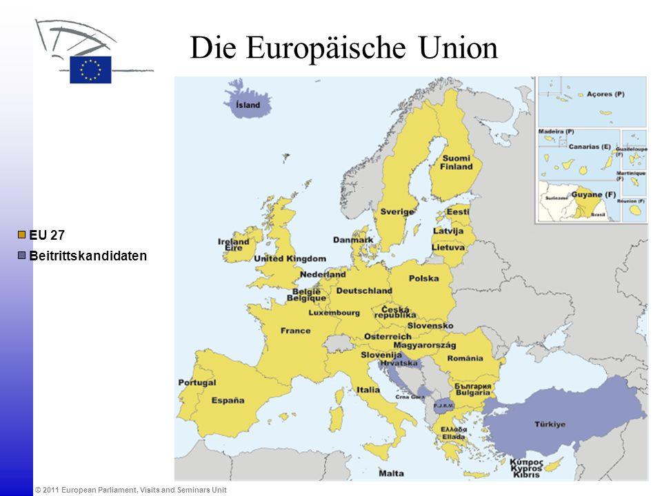 © 2011 European Parliament, Visits and Seminars Unit Die Europäische Union Beitrittskandidaten EU 27