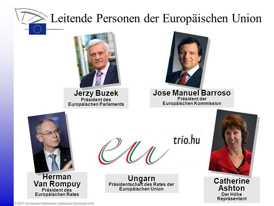 © 2011 European Parliament, Visits and Seminars Unit Leitende Personen der Europäischen Union Jerzy Buzek Präsident des Europäischen Parlaments Herman