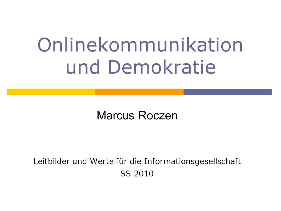 Onlinekommunikation und Demokratie Marcus Roczen Leitbilder und Werte für die Informationsgesellschaft SS 2010