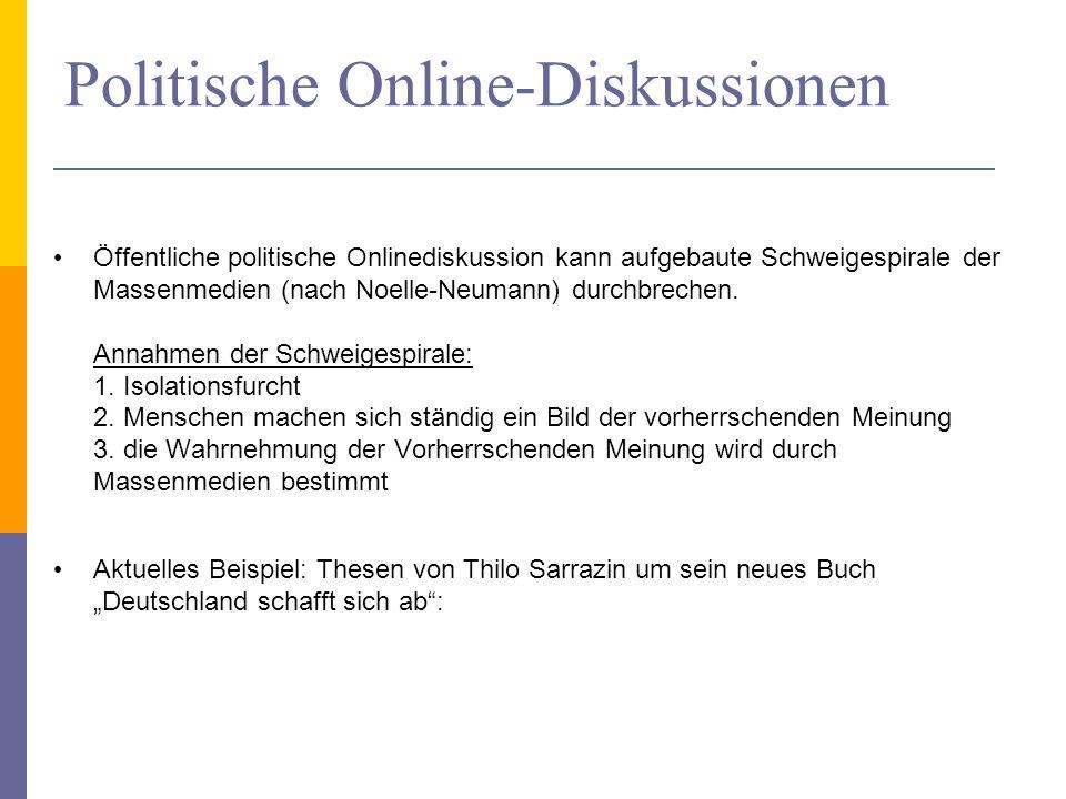 Politische Online-Diskussionen Öffentliche politische Onlinediskussion kann aufgebaute Schweigespirale der Massenmedien (nach Noelle-Neumann) durchbrechen.