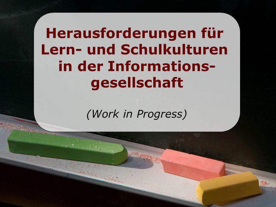 Herausforderungen für Lern- und Schulkulturen in der Informations- gesellschaft (Work in Progress)