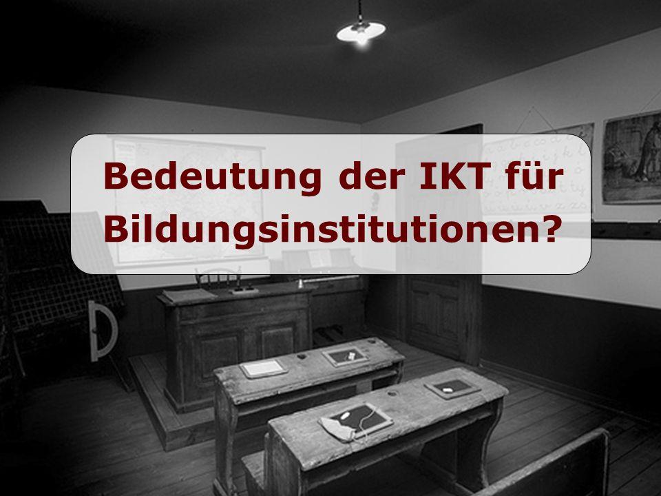 Bedeutung der IKT für Bildungsinstitutionen?