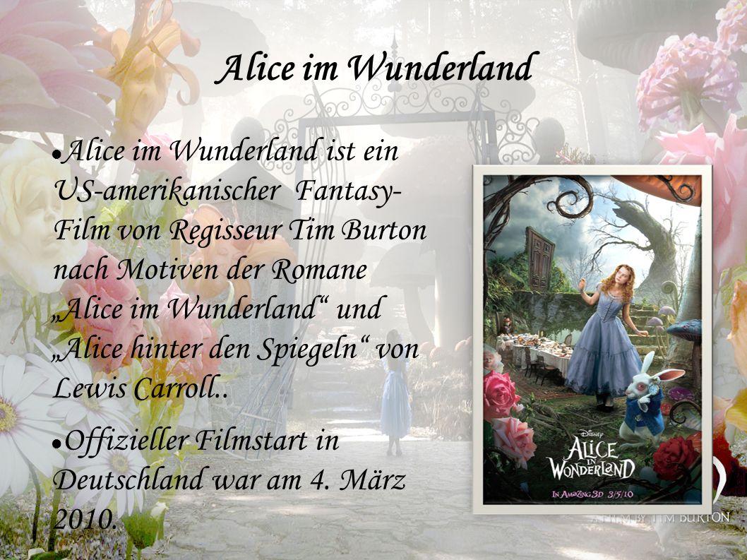 Alice im Wunderland Alice im Wunderland ist ein US-amerikanischer Fantasy- Film von Regisseur Tim Burton nach Motiven der Romane Alice im Wunderland u