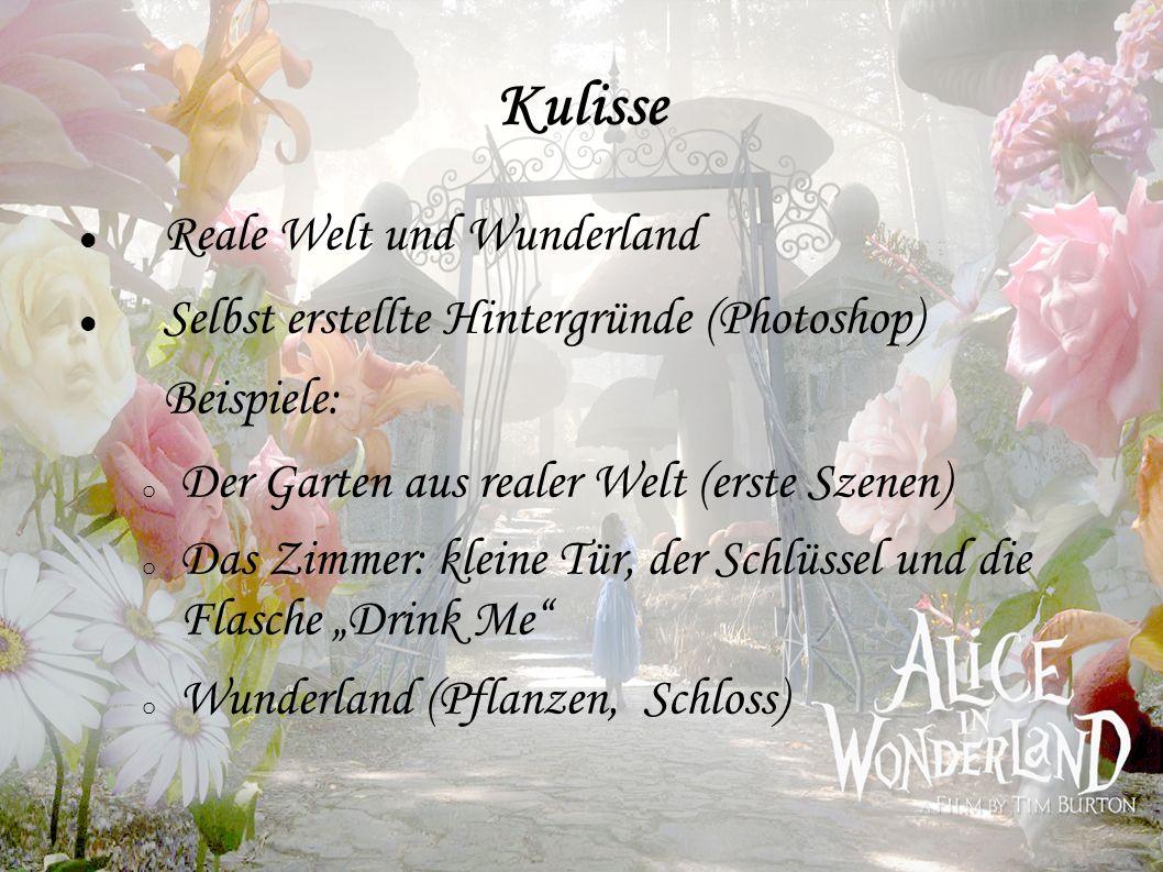 Kulisse Reale Welt und Wunderland Selbst erstellte Hintergründe (Photoshop) Beispiele: o Der Garten aus realer Welt (erste Szenen) o Das Zimmer: klein