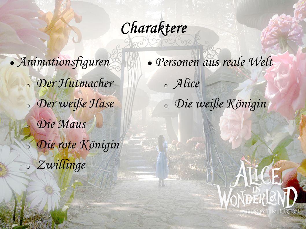 Personen aus reale Welt o Alice o Die weiße Königin Charaktere Animationsfiguren o Der Hutmacher o Der weiße Hase o Die Maus o Die rote Königin o Zwil
