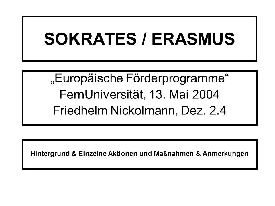 FernUniversität in Hagen 13 Mai 2004 Europäische Förderprogramme SOKRATES/ERASMUS 12 Organisation der Mobilität von Studierenden und Dozierenden (OM) –Ziel: Mit den OM- Mitteln sollen günstige Rahmenbedingungen geschaffen werden für Studierende bzw.