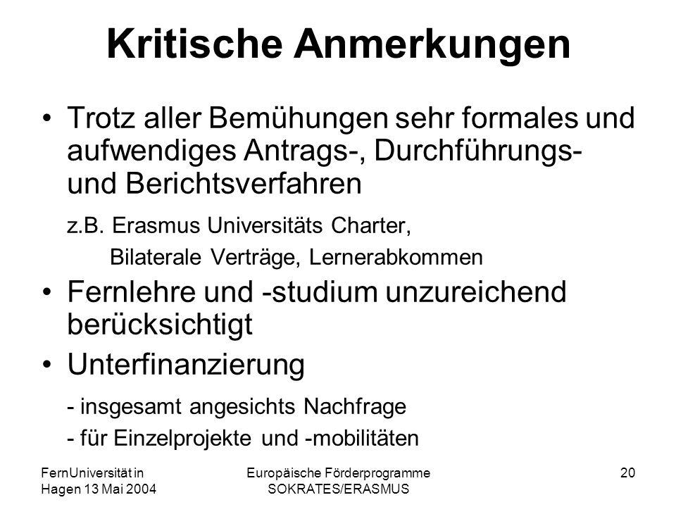 FernUniversität in Hagen 13 Mai 2004 Europäische Förderprogramme SOKRATES/ERASMUS 20 Kritische Anmerkungen Trotz aller Bemühungen sehr formales und au