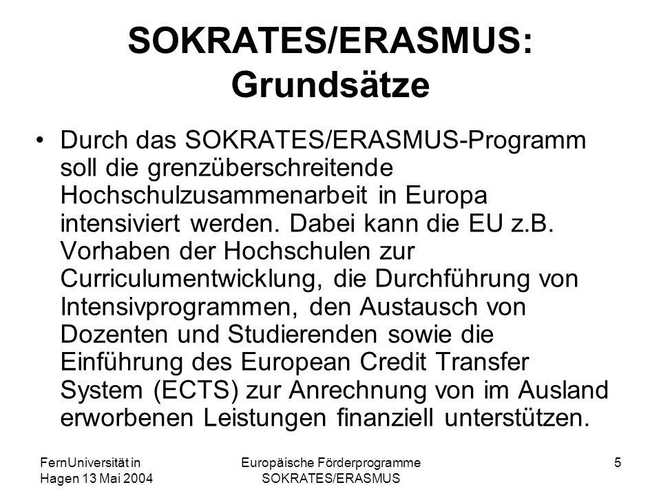 FernUniversität in Hagen 13 Mai 2004 Europäische Förderprogramme SOKRATES/ERASMUS 5 SOKRATES/ERASMUS: Grundsätze Durch das SOKRATES/ERASMUS-Programm s