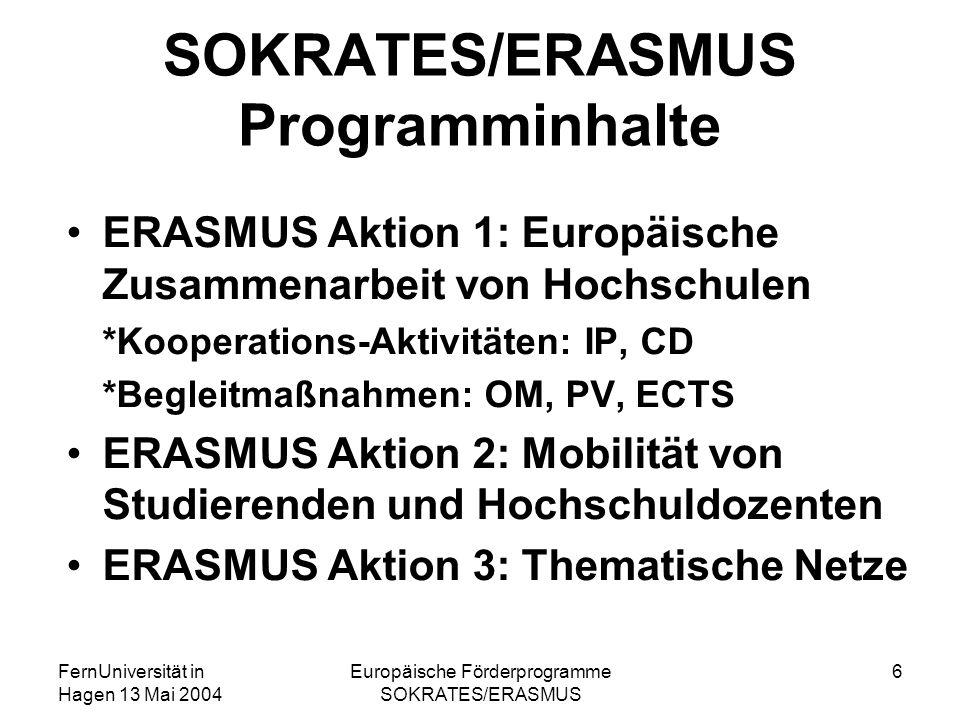 FernUniversität in Hagen 13 Mai 2004 Europäische Förderprogramme SOKRATES/ERASMUS 7 Intensivprogramme (IP) Ziel: Behandlung von Fachthemen in einer multinationalen Umgebung (Studierende und Lehrende), die sonst nicht oder nur von einer sehr begrenzten Zahl von Hochschulen angeboten werden.