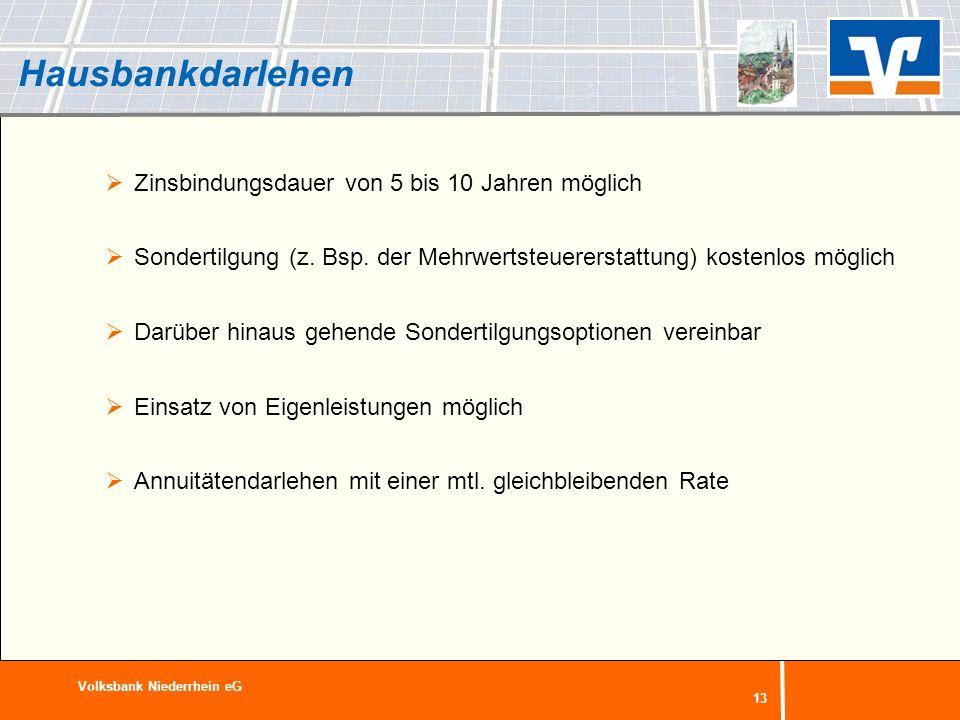 13 Hausbankdarlehen Zinsbindungsdauer von 5 bis 10 Jahren möglich Sondertilgung (z. Bsp. der Mehrwertsteuererstattung) kostenlos möglich Darüber hinau