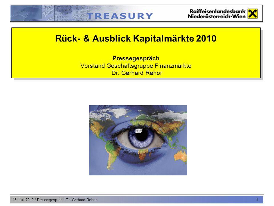 13. Juli 2010 / Pressegespräch Dr. Gerhard Rehor 1 Rück- & Ausblick Kapitalmärkte 2010 Pressegespräch Vorstand Geschäftsgruppe Finanzmärkte Dr. Gerhar