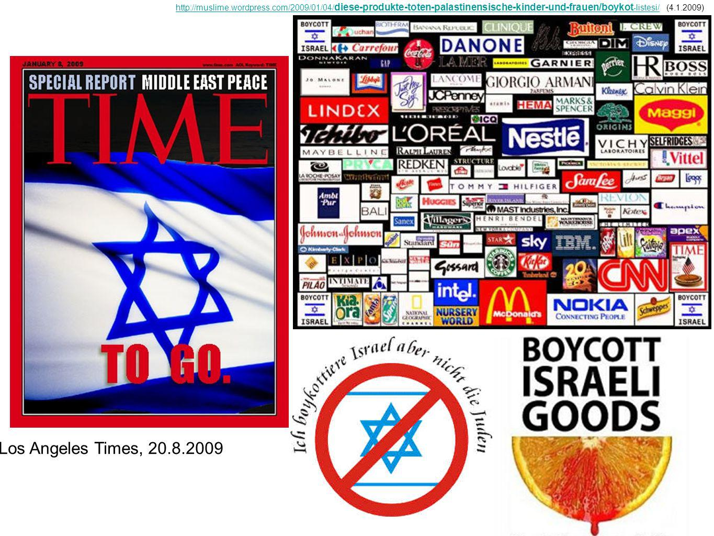 Los Angeles Times, 20.8.2009 http://muslime.wordpress.com/2009/01/04/ diese-produkte-toten-palastinensische-kinder-und-frauen/boykot -listesi/ http://muslime.wordpress.com/2009/01/04/ diese-produkte-toten-palastinensische-kinder-und-frauen/boykot -listesi/ (4.1.2009)