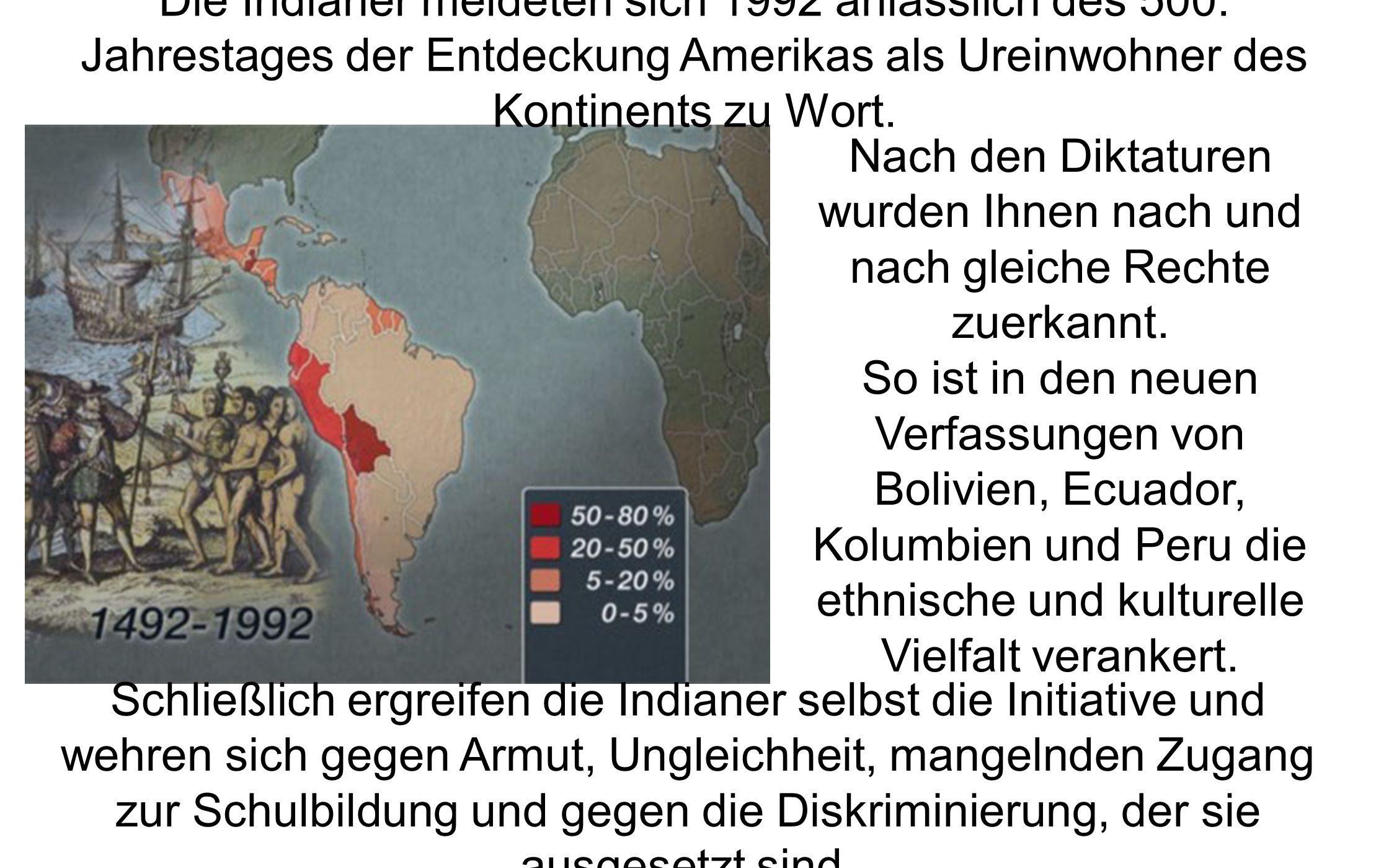 Die Indianer meldeten sich 1992 anlässlich des 500. Jahrestages der Entdeckung Amerikas als Ureinwohner des Kontinents zu Wort. Schließlich ergreifen