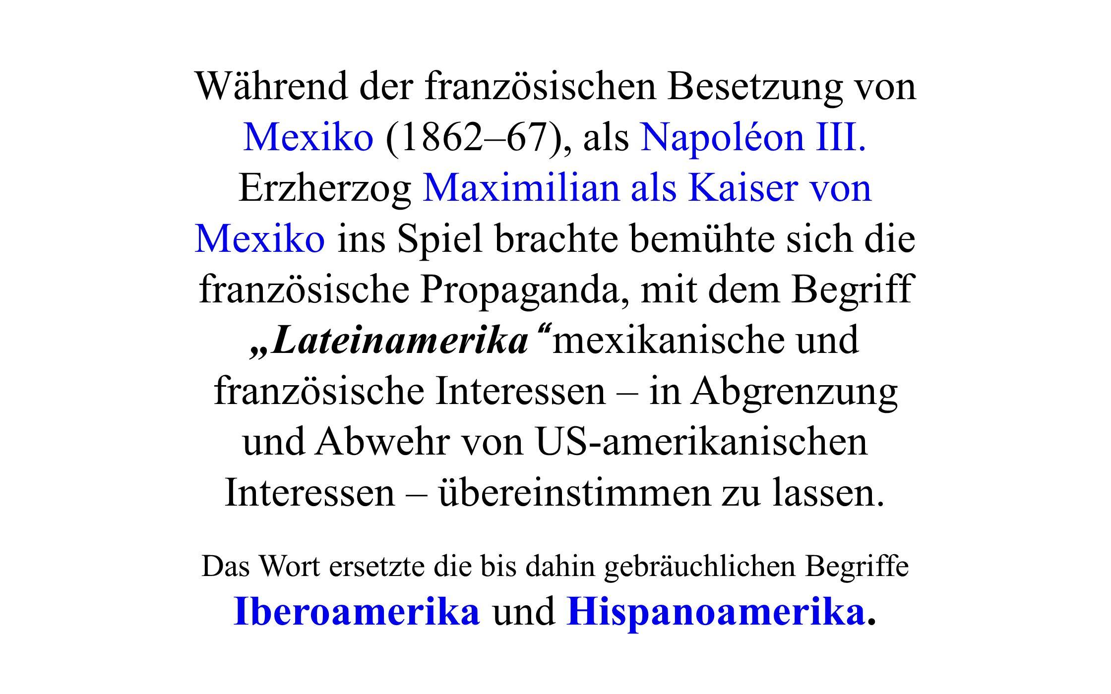 Während der französischen Besetzung von Mexiko (1862–67), als Napoléon III. Erzherzog Maximilian als Kaiser von Mexiko ins Spiel brachte bemühte sich