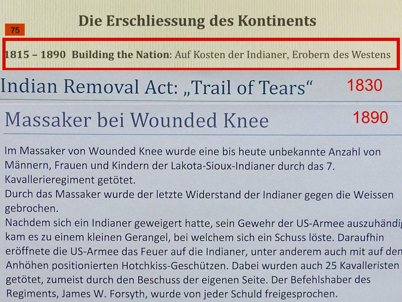 1815 – 1890 Building the Nation: Auf Kosten der Indianer, Erobern des Westens 75 Die Erschliessung des Kontinents 1830 1890