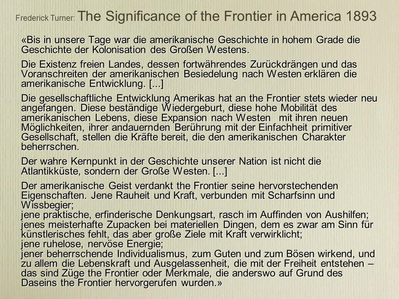 «Bis in unsere Tage war die amerikanische Geschichte in hohem Grade die Geschichte der Kolonisation des Großen Westens.