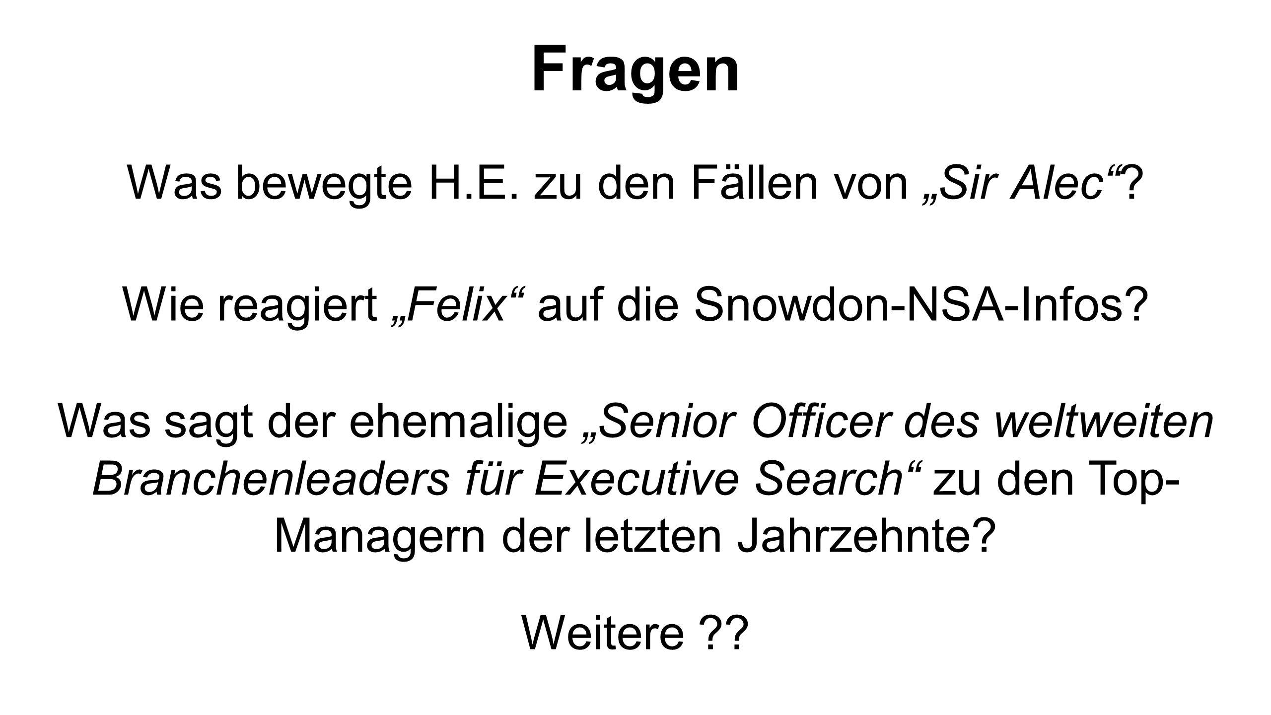 Was bewegte H.E.zu den Fällen von Sir Alec . Wie reagiert Felix auf die Snowdon-NSA-Infos.