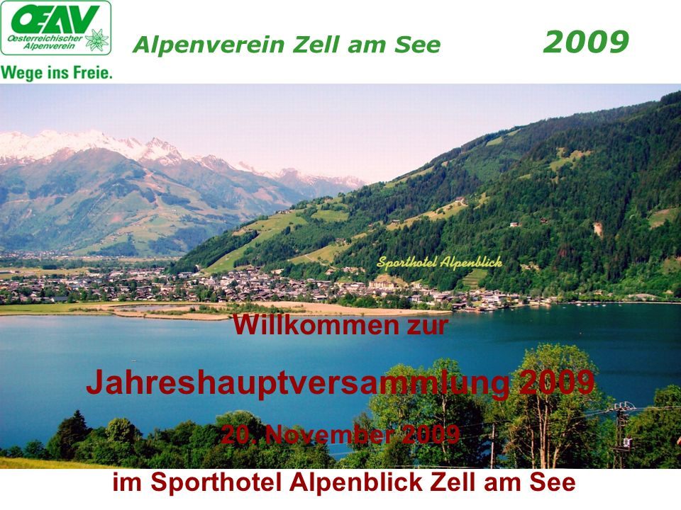 Willkommen zur Jahreshauptversammlung 2009 20. November 2009 im Sporthotel Alpenblick Zell am See Alpenverein Zell am See 2009