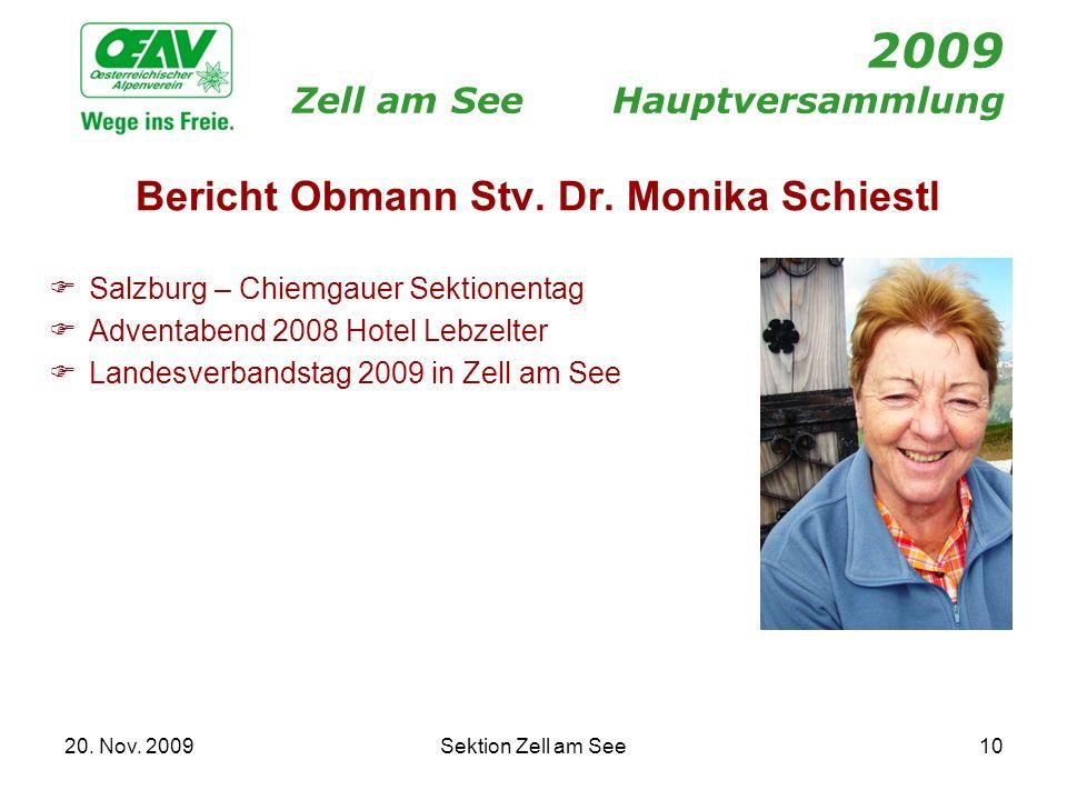 20. Nov. 2009Sektion Zell am See10 2009 Zell am SeeHauptversammlung Bericht Obmann Stv. Dr. Monika Schiestl Salzburg – Chiemgauer Sektionentag Adventa