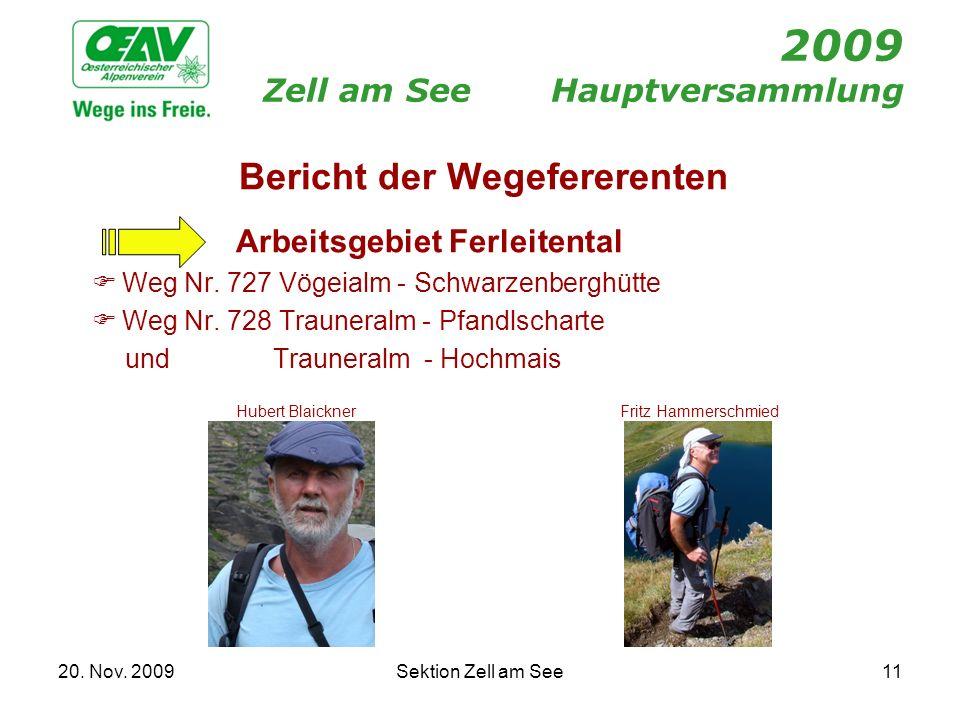 20. Nov. 2009Sektion Zell am See11 2009 Zell am SeeHauptversammlung Bericht der Wegefererenten Arbeitsgebiet Ferleitental Weg Nr. 727 Vögeialm - Schwa