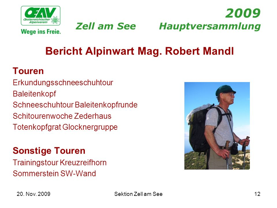 20. Nov. 2009Sektion Zell am See12 2009 Zell am SeeHauptversammlung Bericht Alpinwart Mag. Robert Mandl Touren Erkundungsschneeschuhtour Baleitenkopf