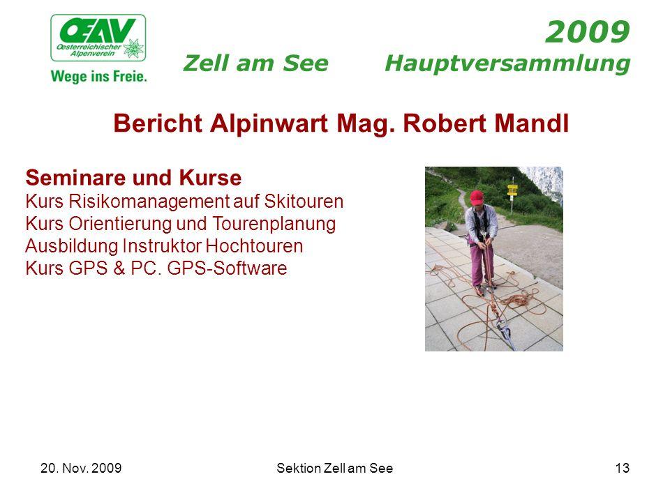 20. Nov. 2009Sektion Zell am See13 2009 Zell am SeeHauptversammlung Bericht Alpinwart Mag. Robert Mandl Seminare und Kurse Kurs Risikomanagement auf S