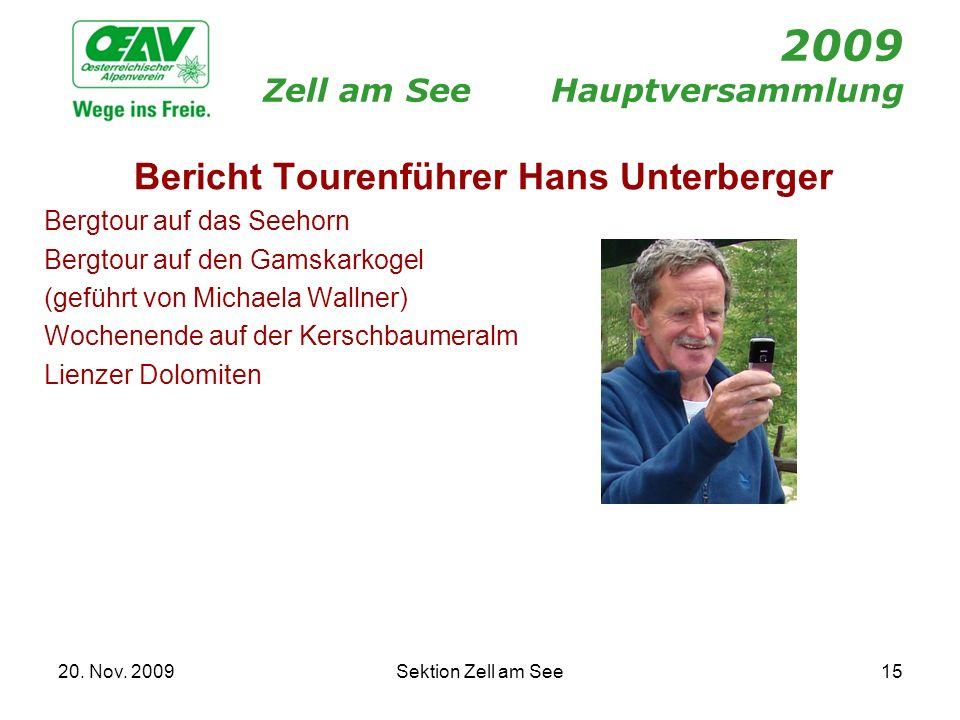 20. Nov. 2009Sektion Zell am See15 2009 Zell am SeeHauptversammlung Bericht Tourenführer Hans Unterberger Bergtour auf das Seehorn Bergtour auf den Ga