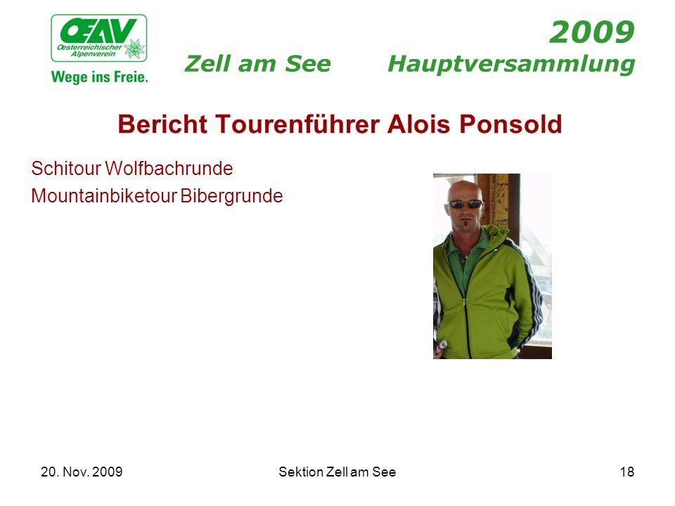 20. Nov. 2009Sektion Zell am See18 2009 Zell am SeeHauptversammlung Bericht Tourenführer Alois Ponsold Schitour Wolfbachrunde Mountainbiketour Bibergr
