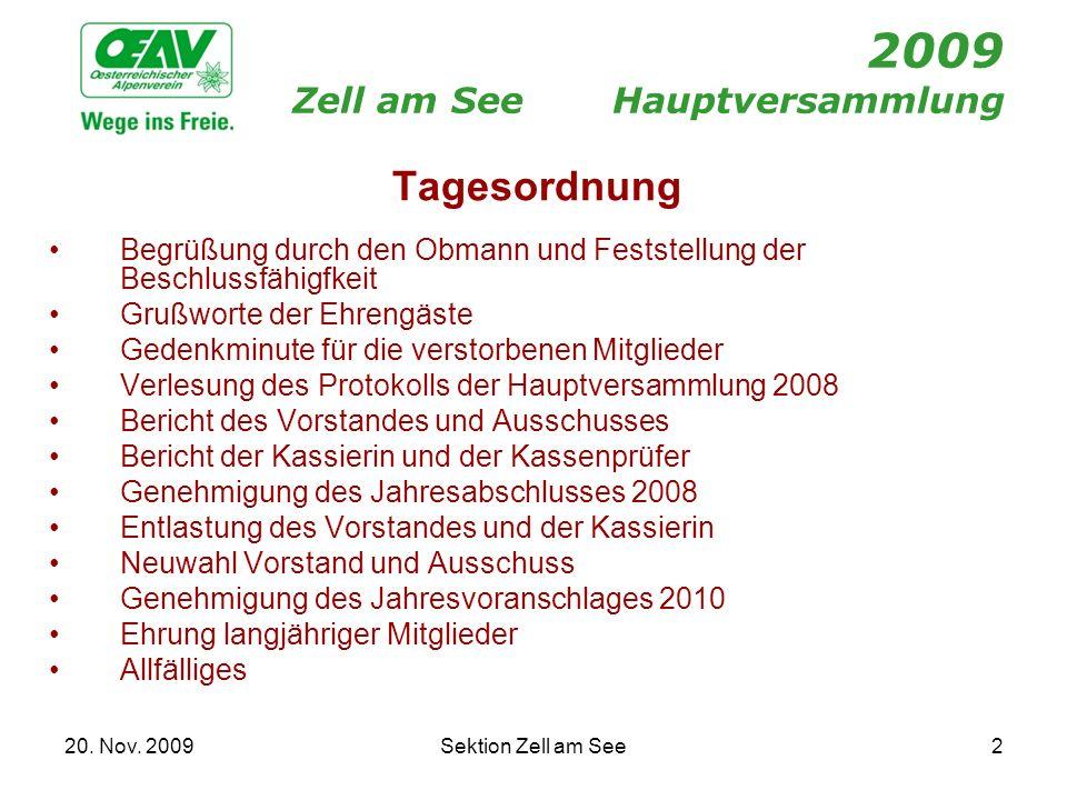 20. Nov. 2009Sektion Zell am See2 2009 Zell am SeeHauptversammlung Tagesordnung Begrüßung durch den Obmann und Feststellung der Beschlussfähigfkeit Gr