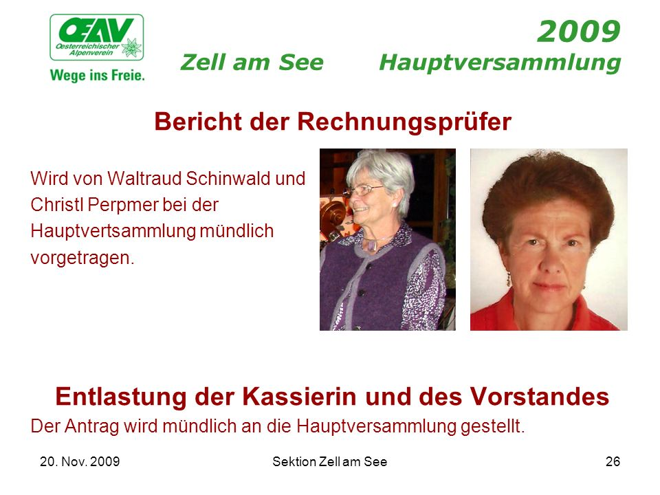 20. Nov. 2009Sektion Zell am See26 2009 Zell am SeeHauptversammlung Bericht der Rechnungsprüfer Wird von Waltraud Schinwald und Christl Perpmer bei de