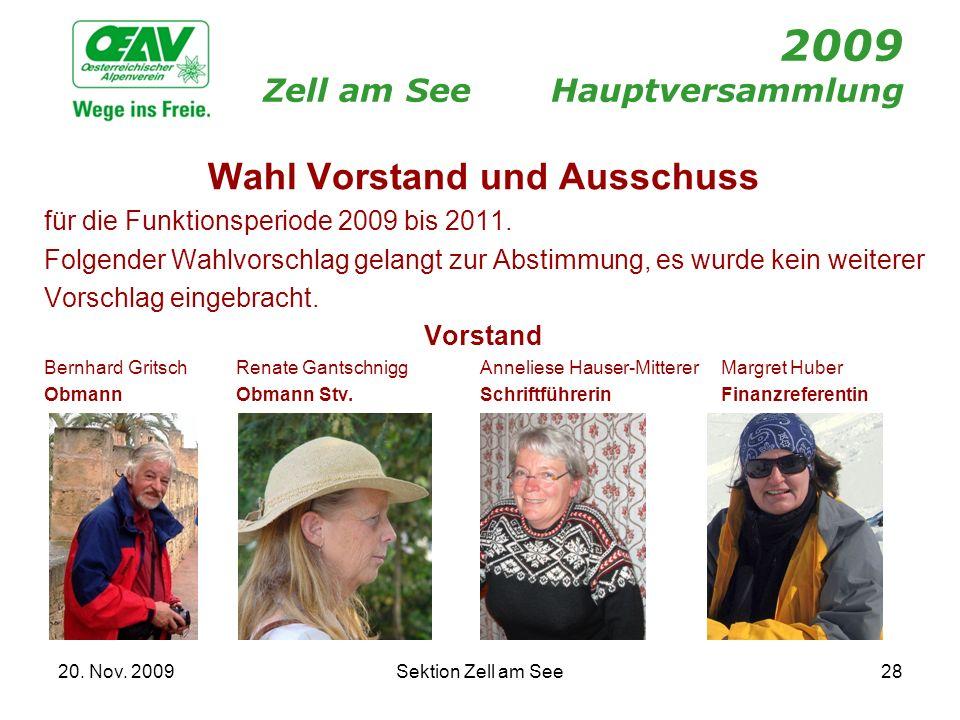20. Nov. 2009Sektion Zell am See28 2009 Zell am SeeHauptversammlung Wahl Vorstand und Ausschuss für die Funktionsperiode 2009 bis 2011. Folgender Wahl