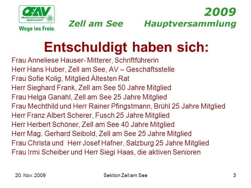 20. Nov. 2009Sektion Zell am See3 2009 Zell am SeeHauptversammlung Entschuldigt haben sich: Frau Anneliese Hauser- Mitterer, Schriftführerin Herr Hans