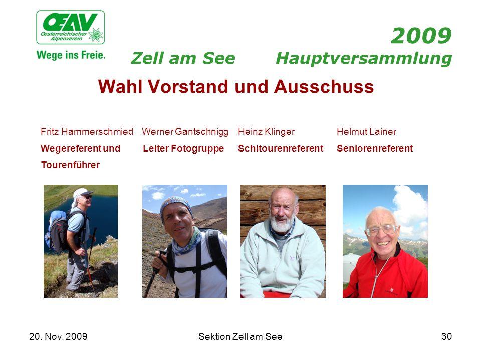 20. Nov. 2009Sektion Zell am See30 2009 Zell am SeeHauptversammlung Wahl Vorstand und Ausschuss Fritz Hammerschmied Werner Gantschnigg Heinz Klinger H