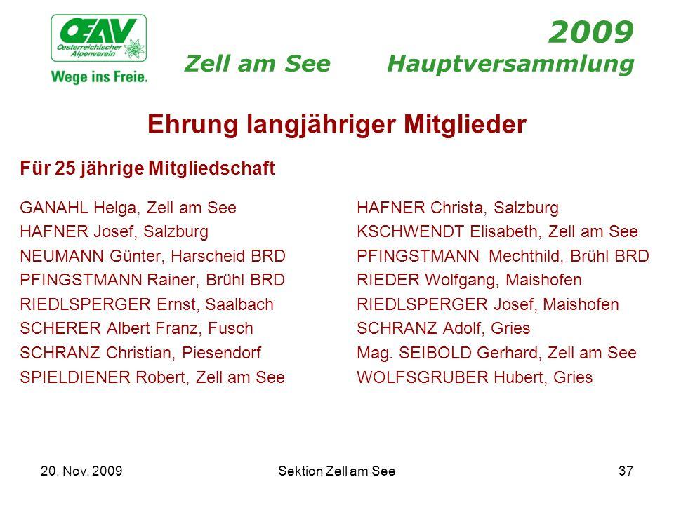 20. Nov. 2009Sektion Zell am See37 2009 Zell am SeeHauptversammlung Ehrung langjähriger Mitglieder Für 25 jährige Mitgliedschaft GANAHL Helga, Zell am