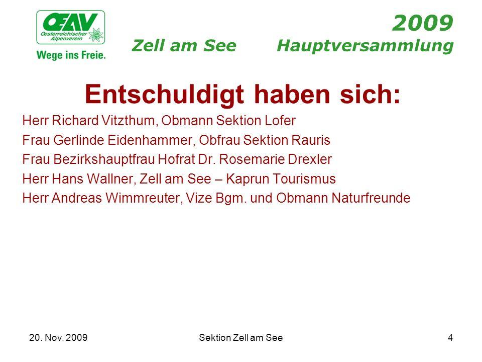 20. Nov. 2009Sektion Zell am See4 2009 Zell am SeeHauptversammlung Entschuldigt haben sich: Herr Richard Vitzthum, Obmann Sektion Lofer Frau Gerlinde