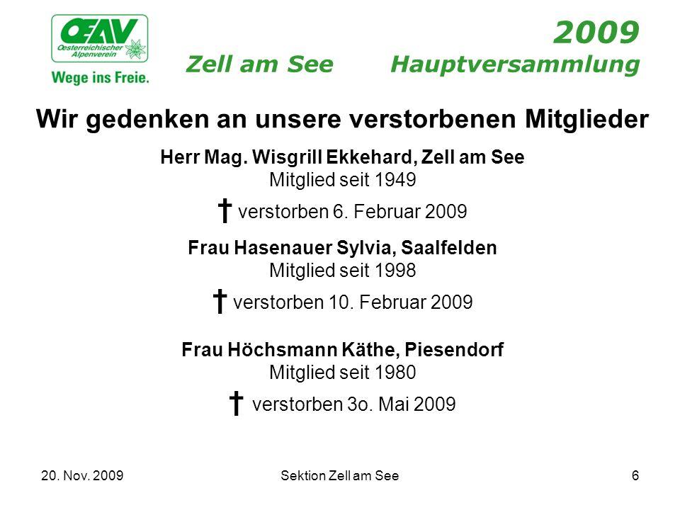 20. Nov. 2009Sektion Zell am See6 2009 Zell am SeeHauptversammlung Wir gedenken an unsere verstorbenen Mitglieder Herr Mag. Wisgrill Ekkehard, Zell am