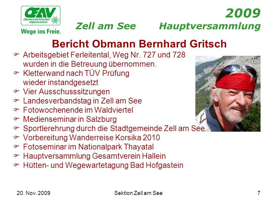 20. Nov. 2009Sektion Zell am See7 2009 Zell am SeeHauptversammlung Bericht Obmann Bernhard Gritsch Arbeitsgebiet Ferleitental, Weg Nr. 727 und 728 wur