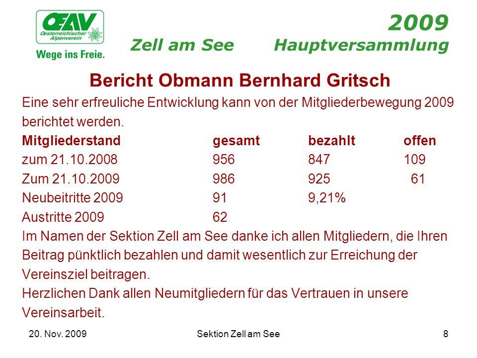 20. Nov. 2009Sektion Zell am See8 2009 Zell am SeeHauptversammlung Bericht Obmann Bernhard Gritsch Eine sehr erfreuliche Entwicklung kann von der Mitg