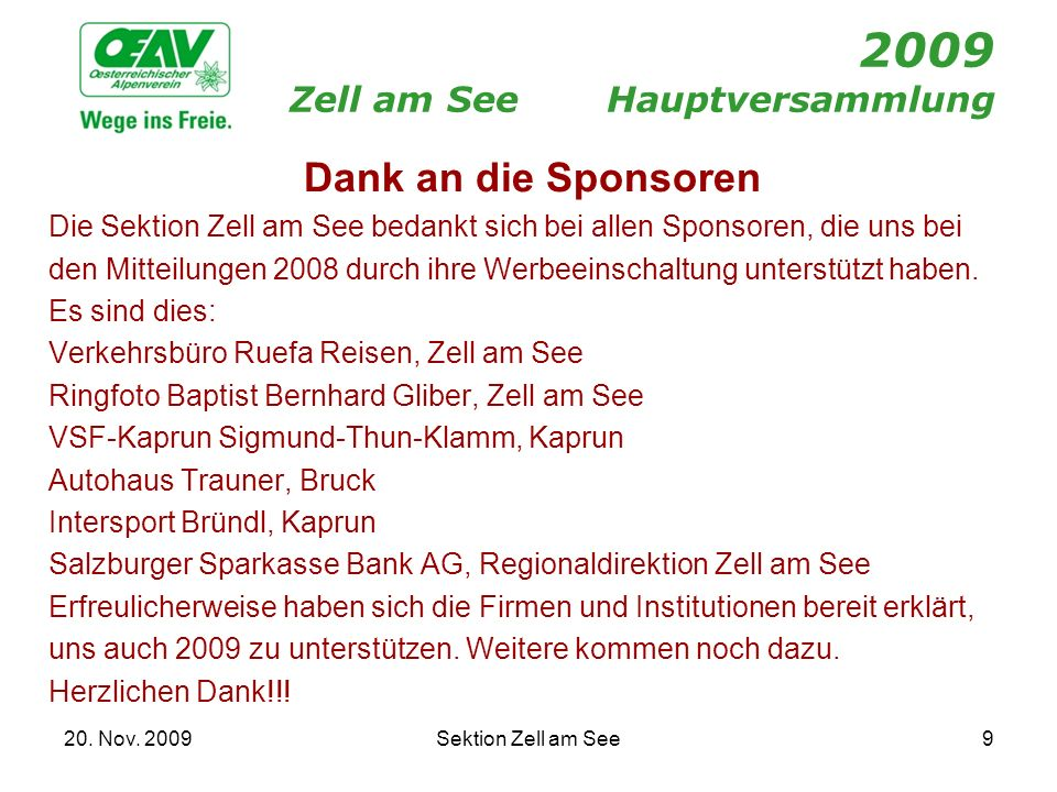 20. Nov. 2009Sektion Zell am See9 2009 Zell am SeeHauptversammlung Dank an die Sponsoren Die Sektion Zell am See bedankt sich bei allen Sponsoren, die