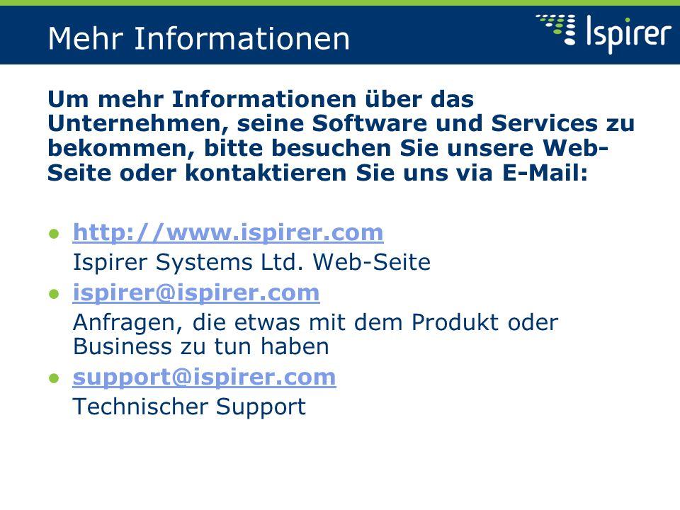 Mehr Informationen Um mehr Informationen über das Unternehmen, seine Software und Services zu bekommen, bitte besuchen Sie unsere Web- Seite oder kontaktieren Sie uns via E-Mail: http://www.ispirer.com Ispirer Systems Ltd.