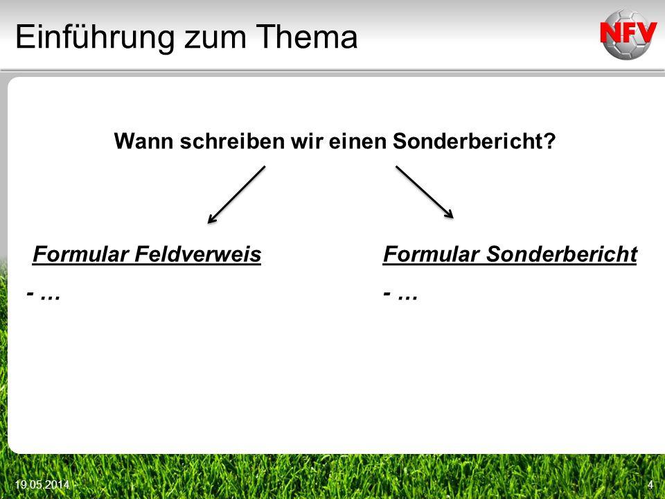 Einführung zum Thema 19.05.20144 Wann schreiben wir einen Sonderbericht? Formular Feldverweis Formular Sonderbericht - … - …