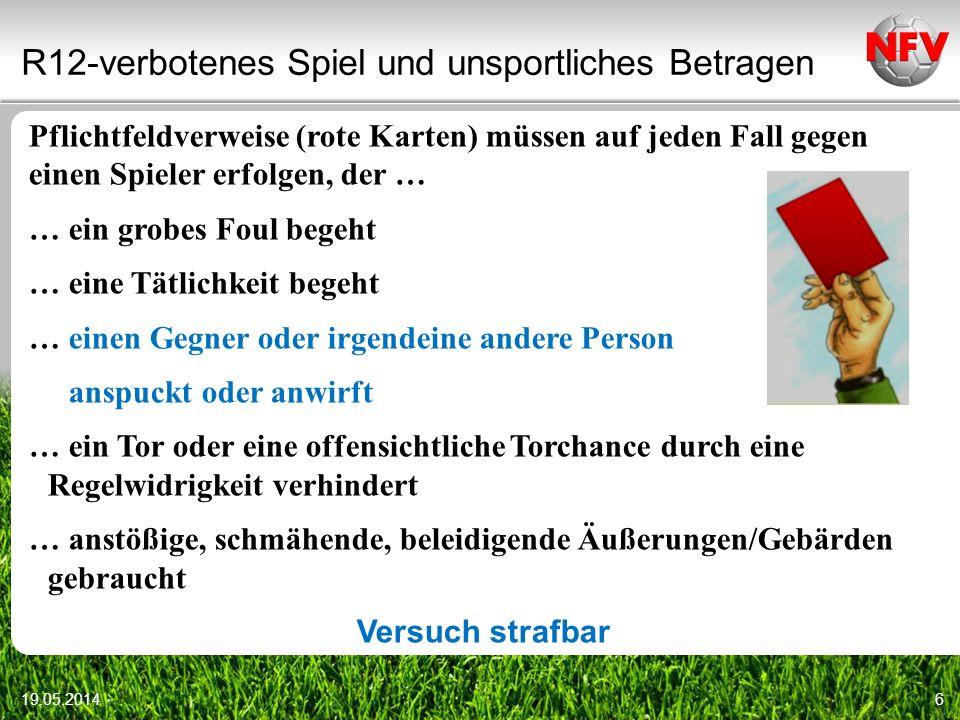 R12-verbotenes Spiel und unsportliches Betragen 19.05.20146 Pflichtfeldverweise (rote Karten) müssen auf jeden Fall gegen einen Spieler erfolgen, der
