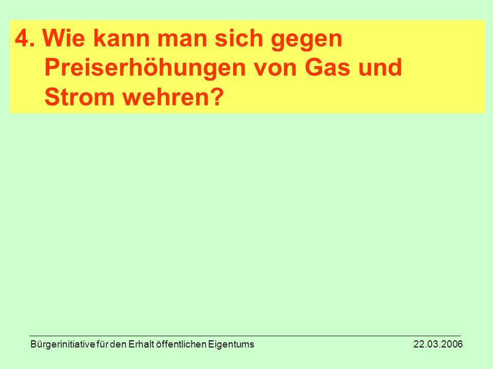 Bürgerinitiative für den Erhalt öffentlichen Eigentums 22.03.2006 4. Wie kann man sich gegen Preiserhöhungen von Gas und Strom wehren?