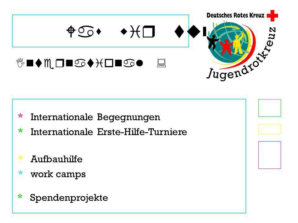 Was wir tun * Internationale Begegnungen International : * Internationale Erste-Hilfe-Turniere * Aufbauhilfe * work camps * Spendenprojekte