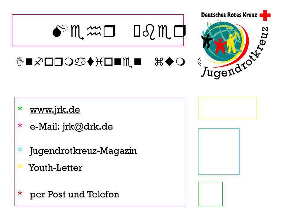 Mehr über uns Informationen zum JRK : * www.jrk.de * Jugendrotkreuz-Magazin * Youth-Letter * per Post und Telefon * e-Mail: jrk@drk.de
