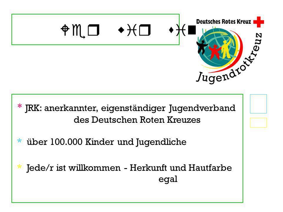 Wer wir sind * JRK: anerkannter, eigenständiger Jugendverband des Deutschen Roten Kreuzes * über 100.000 Kinder und Jugendliche * Jede/r ist willkomme